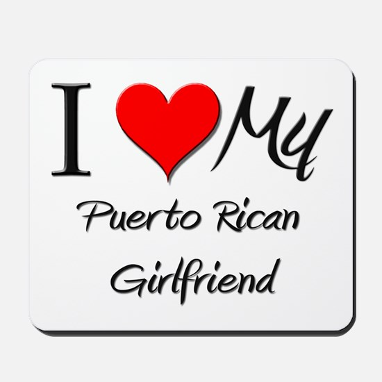 I Love My Puerto Rican Girlfriend Mousepad