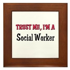 Trust Me I'm a Social Worker Framed Tile