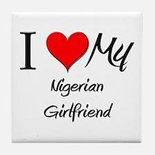 I Love My Nigerian Girlfriend Tile Coaster