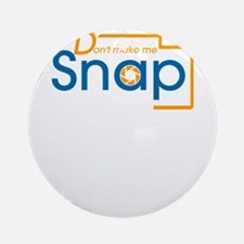 Don't make me snap Round Ornament