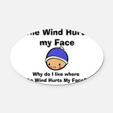 THE WIND HURTS MY FACE Oval Car Magnet