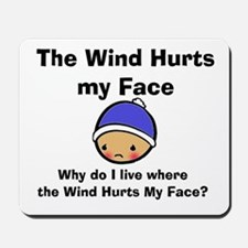 THE WIND HURTS MY FACE Mousepad