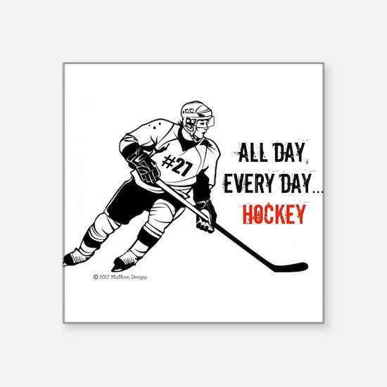 All Day, Every Day...Hockey Sticker