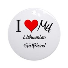 I Love My Lithuanian Girlfriend Ornament (Round)