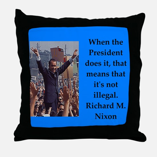 Richrd nixon quotes Throw Pillow