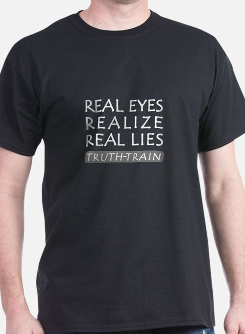 REAL EYES REALIZE REAL LIES TRUTH-TRAIN T-Shirt