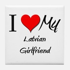 I Love My Latvian Girlfriend Tile Coaster