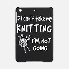 If I Can't Take Any My Knitting I'm iPad Mini Case