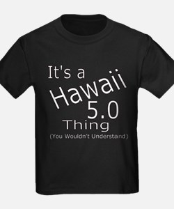 It's a Hawaii 5.0 thing T-Shirt