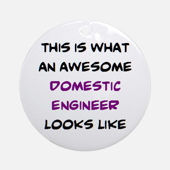 awesome domestic engineer Round Ornament