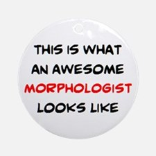 awesome morphologist Round Ornament