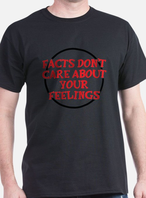 Facts Dont Care T-Shirt