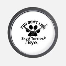 You Do Not Like Skye Terrier Dog ? Bye Wall Clock