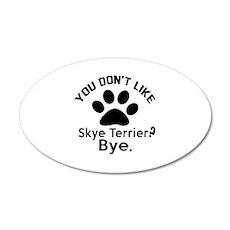 You Do Not Like Skye Terrier Wall Decal