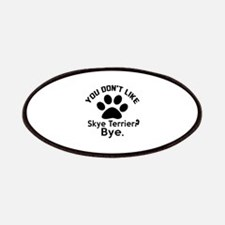 You Do Not Like Skye Terrier Dog ? Bye Patch