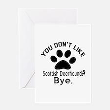 You Do Not Like Scottish Deerhound D Greeting Card