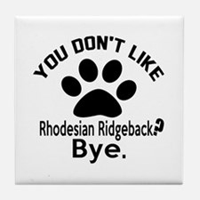 You Do Not Like Rhodesian Ridgeback D Tile Coaster