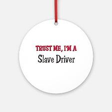 Trust Me I'm a Slave Driver Ornament (Round)