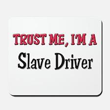 Trust Me I'm a Slave Driver Mousepad