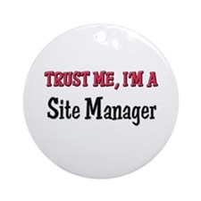 Trust Me I'm a Site Manager Ornament (Round)