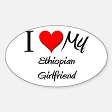 I Love My Ethiopian Girlfriend Oval Decal