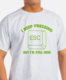 I Keep Pressing ESC But I'm Still Here T-Shirt