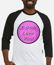 I Still Love You! Baseball Jersey