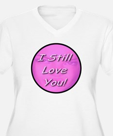 I Still Love You! T-Shirt