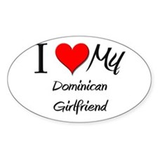 I Love My Dominican Girlfriend Oval Decal