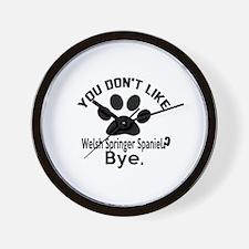 You Do Not Like Welsh Springer Spaniel Wall Clock