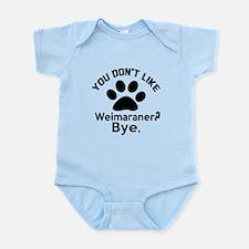 You Do Not Like Weimaraner Dog ? B Infant Bodysuit