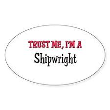 Trust Me I'm a Shipwright Oval Decal