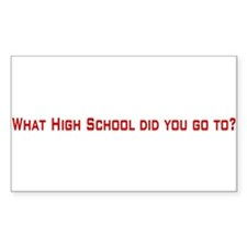 What High School did you go to? Sticker (Rectangul