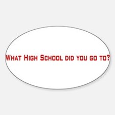 What High School did you go to? Oval Decal