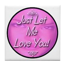 Just Let Me Love You! Tile Coaster