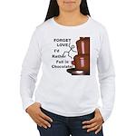 Forget Chocolate Women's Long Sleeve T-Shirt
