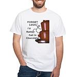 Forget Chocolate White T-Shirt