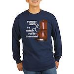 Forget Chocolate Long Sleeve Dark T-Shirt