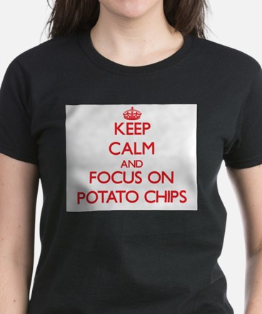 Keep Calm and focus on Potato Chips T-Shirt