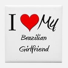 I Love My Brazilian Girlfriend Tile Coaster