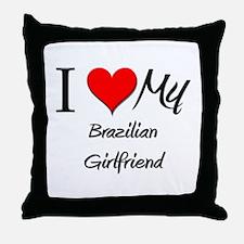 I Love My Brazilian Girlfriend Throw Pillow