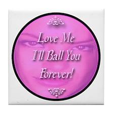 Love Me I'll Ball You Forever Tile Coaster