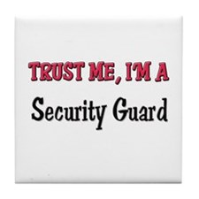 Trust Me I'm a Security Guard Tile Coaster