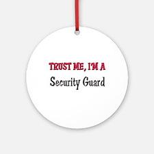 Trust Me I'm a Security Guard Ornament (Round)