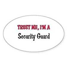 Trust Me I'm a Security Guard Oval Decal
