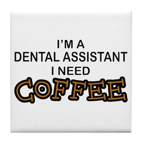 Dental Asst Need Coffee Tile Coaster