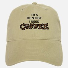Dentist Need Coffee Baseball Baseball Cap