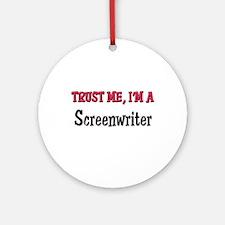 Trust Me I'm a Screenwriter Ornament (Round)