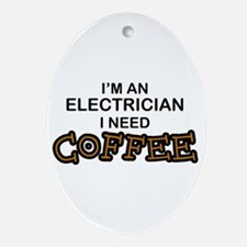 Electrician Need Coffee Oval Ornament