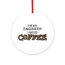Engineer Need Coffee Ornament (Round)